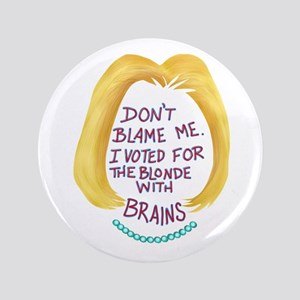 Don't Blame me I voted for the Blonde w Button