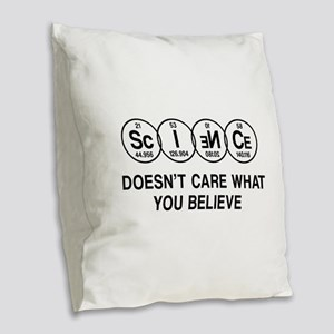 Science Doesn't Care What You Believe. Burlap Thro