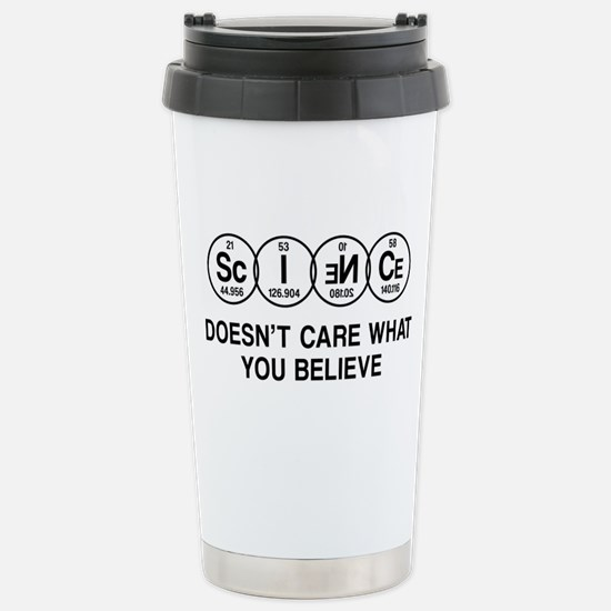 Science Doesn't Care What You Believe. Travel Mug