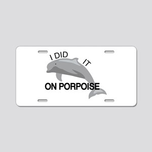 I did it on porpoise Pun Aluminum License Plate