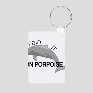 I did it on porpoise Pun Aluminum Photo Keychain