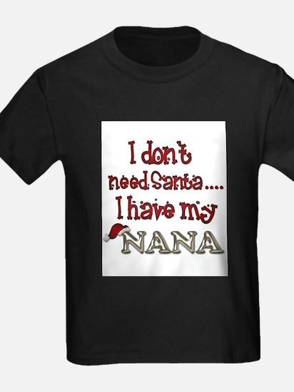 I don't need Santa I have my Nana T-Shirt