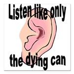 listen-like-the-dying-2 Square Car Magnet 3