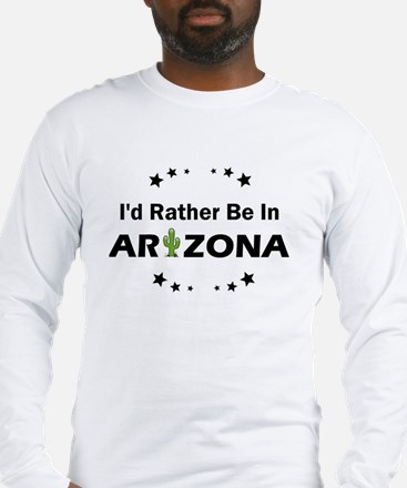 I'd rather be in Arizona Long Sleeve T-Shirt