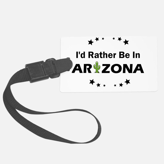 I'd rather be in Arizona Luggage Tag
