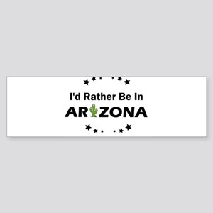 I'd rather be in Arizona Bumper Sticker