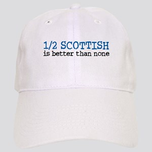 Half Scottish Is Better Than None Cap