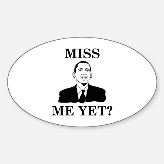 Miss Me Yet? Sticker (Oval)