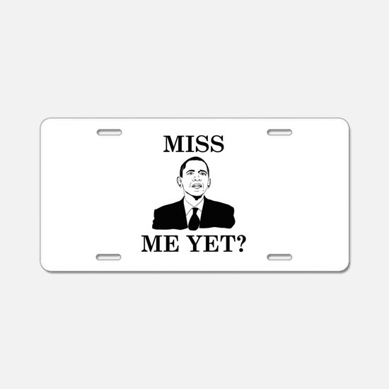 Miss Me Yet? Aluminum License Plate