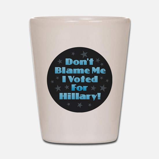 Don't Blame Me - Hillary Shot Glass