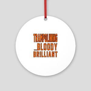 Trampolining Bloody Brilliant Desig Round Ornament