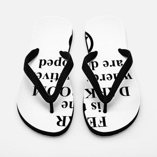 Fear is the Darkroom..... Flip Flops