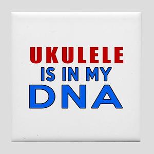 ukulele Is In My DNA Tile Coaster