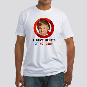 I AIN'T AFRAID OF NO DUMP T-Shirt