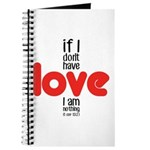 If I don't have love I am nothing Journal