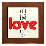 If I don't have love I am nothing Framed Tile
