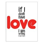 If I don't have love I am nothing Posters