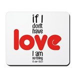 If I don't have love I am nothing Mousepad