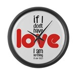 If I don't have love I am nothing Large Wall Clock