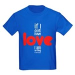 If I don't have love I am nothing T-Shirt
