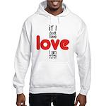 If I don't have love I am nothing Sweatshirt