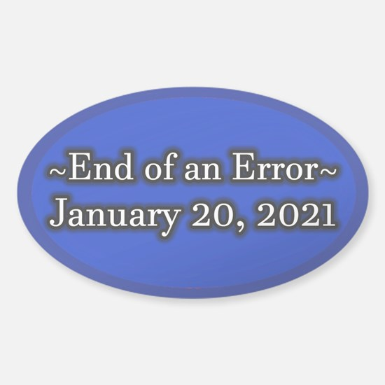End of an Error January 20 2021 Tru Sticker (Oval)