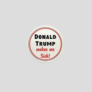 Donald Trump makes me sick Mini Button