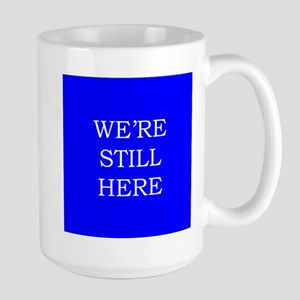 We're Still Here Large Mug