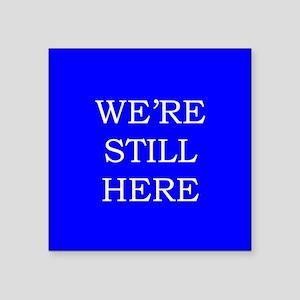 "We're Still Here Square Sticker 3"" x 3"""