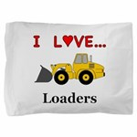 I Love Loaders Pillow Sham