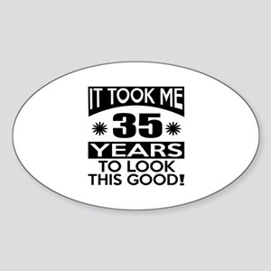 It Took Me 35 Years To Look This Go Sticker (Oval)
