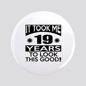 It Took Me 19 Years To Look This Good Button