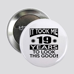 """It Took Me 19 Years To Look This Good 2.25"""" Button"""