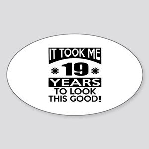 It Took Me 19 Years To Look This Go Sticker (Oval)