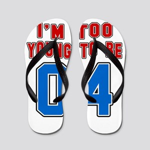 I Am Too Young To Be 04 Flip Flops