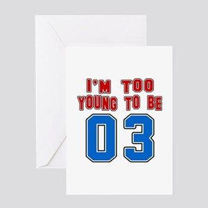 I Am Too Young To Be 03 Greeting Card