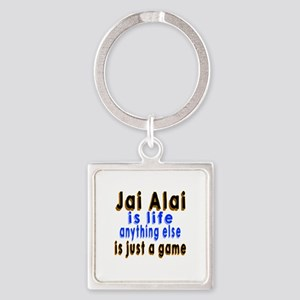 Jai Alai Is Life Anything Else Square Keychain