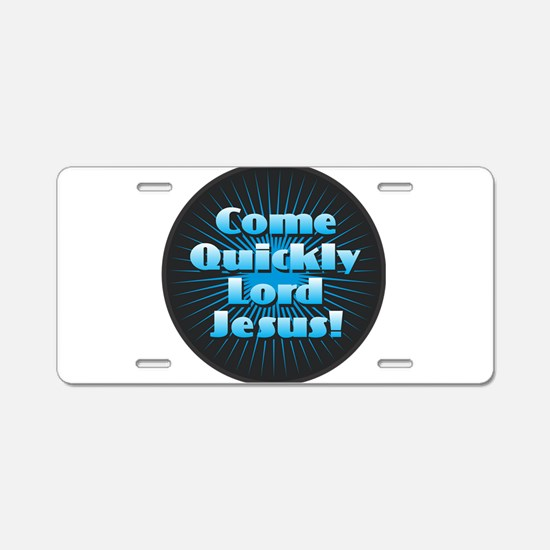 Come Quickly Lode Jesus!Com Aluminum License Plate