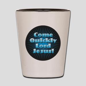 Come Quickly Lode Jesus!Come Quickly Lo Shot Glass