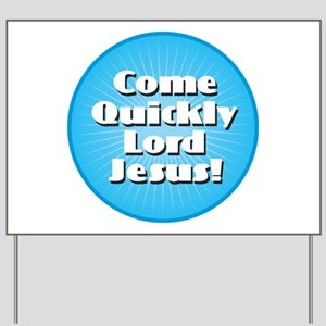 Come Quickly Lode Jesus! Yard Sign
