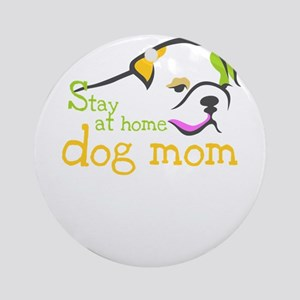 stay at home dog mom Round Ornament