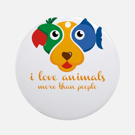 i love animals more than people Round Ornament