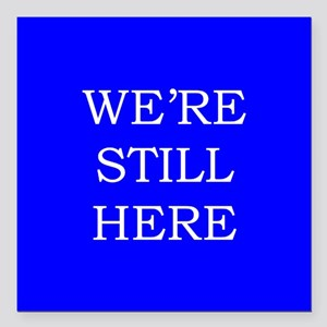 """We're Still Here Square Car Magnet 3"""" x 3"""""""