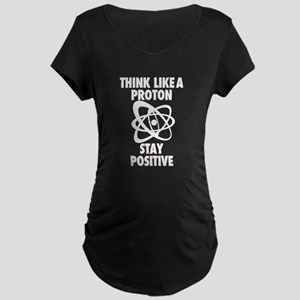 Think like a Proton stay Positive Maternity T-Shir