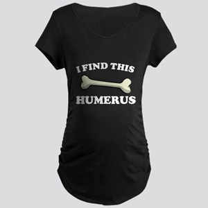I Find This Humerus Maternity T-Shirt