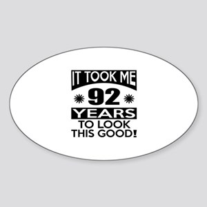 It Took Me 92 Years To Look This Go Sticker (Oval)