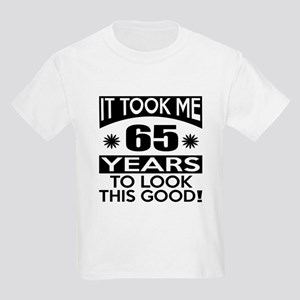 It Took Me 65 Years To Look Thi Kids Light T-Shirt