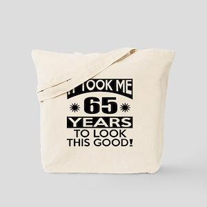 It Took Me 65 Years To Look This Good Tote Bag