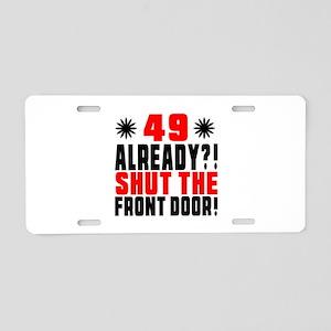 49 Already Shut The Front D Aluminum License Plate