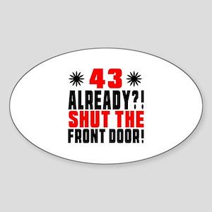 43 Already Shut The Front Door Sticker (Oval)